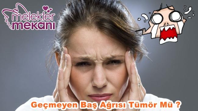 bas-agrisi-neden-gecmez-halsizlik-tumor-olabilirmi-jpg.86127 Gecmeyen Baş Ağrısı Yaşayanlar Beyin Tümörü Olabilir Mi ? Melekler Mekanı Forum